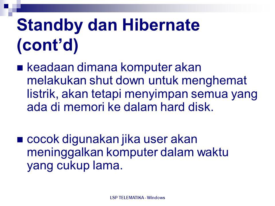 LSP TELEMATIKA - Windows Standby dan Hibernate (cont'd) keadaan dimana komputer akan melakukan shut down untuk menghemat listrik, akan tetapi menyimpa