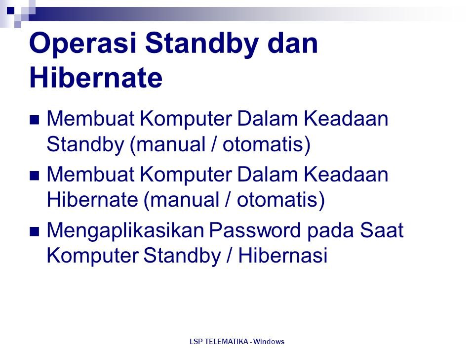 LSP TELEMATIKA - Windows Operasi Standby dan Hibernate Membuat Komputer Dalam Keadaan Standby (manual / otomatis) Membuat Komputer Dalam Keadaan Hiber