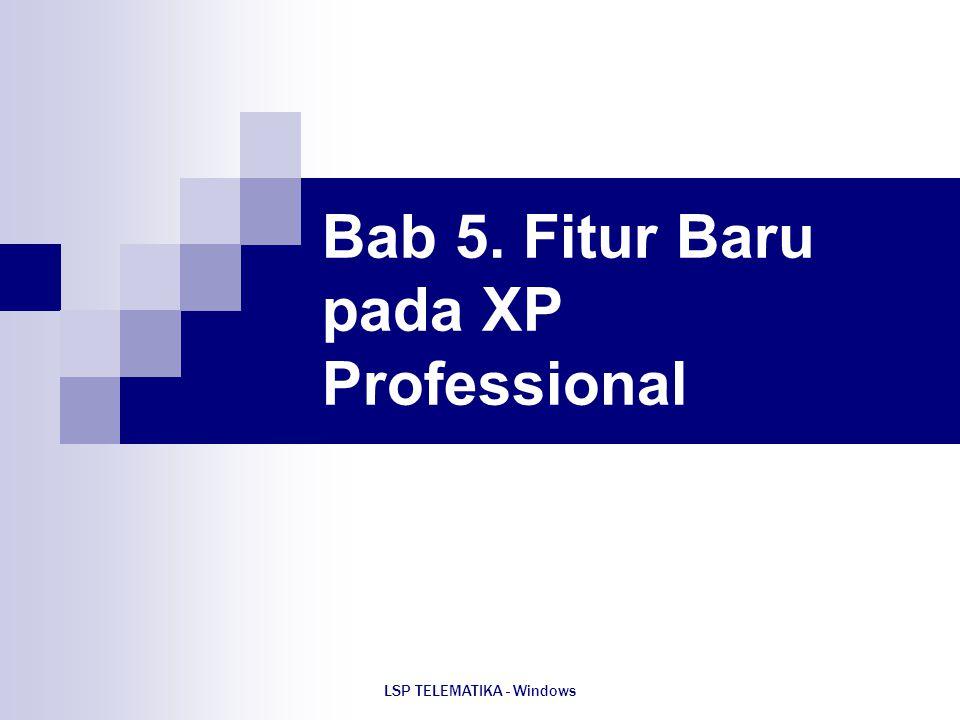 LSP TELEMATIKA - Windows Bab 5. Fitur Baru pada XP Professional