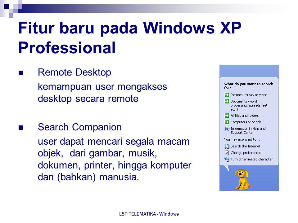 LSP TELEMATIKA - Windows Fitur baru pada Windows XP Professional Remote Desktop kemampuan user mengakses desktop secara remote Search Companion user d
