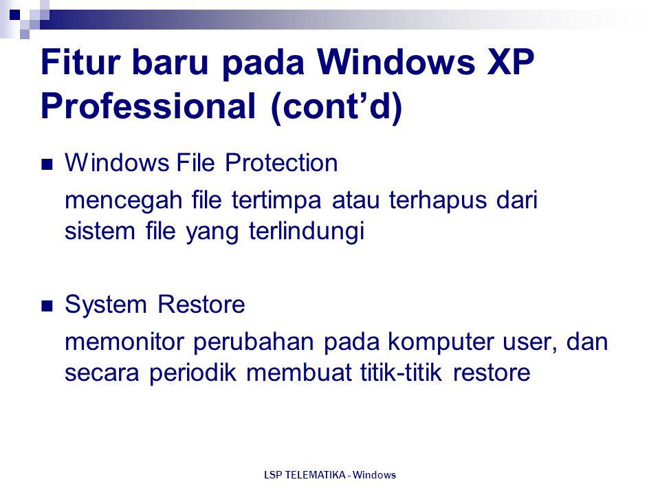 LSP TELEMATIKA - Windows Fitur baru pada Windows XP Professional (cont'd) Windows File Protection mencegah file tertimpa atau terhapus dari sistem fil