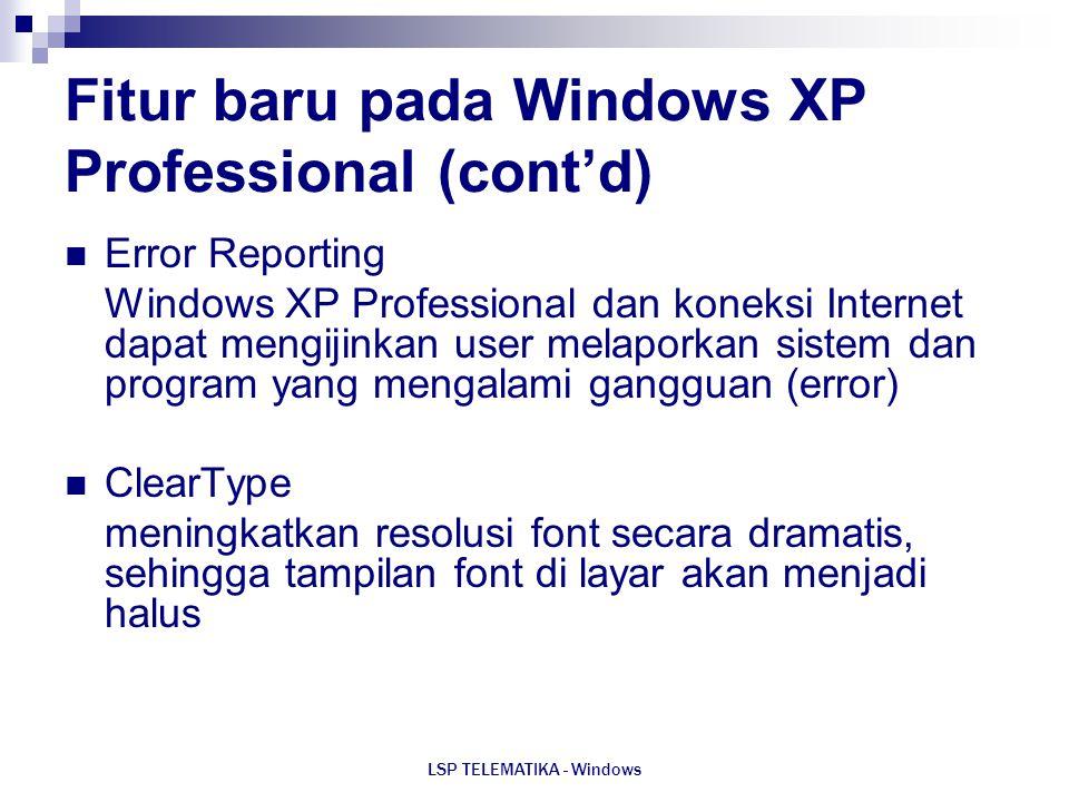 LSP TELEMATIKA - Windows Fitur baru pada Windows XP Professional (cont'd) Error Reporting Windows XP Professional dan koneksi Internet dapat mengijink