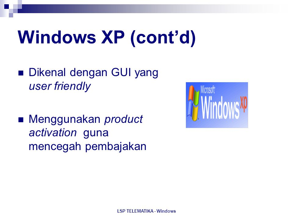 LSP TELEMATIKA - Windows Windows XP (cont'd) Dikenal dengan GUI yang user friendly Menggunakan product activation guna mencegah pembajakan