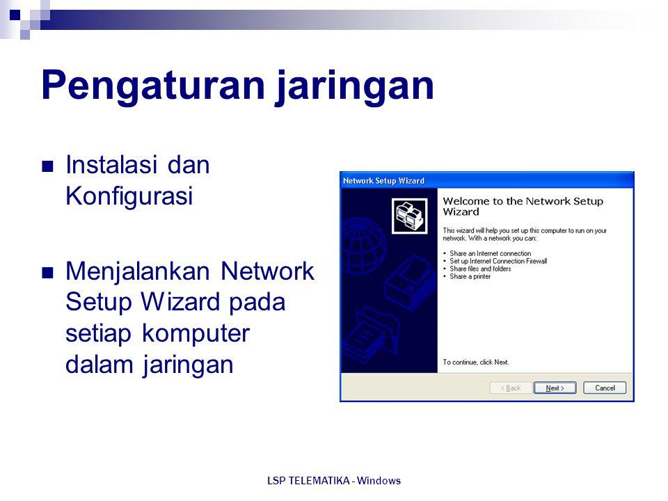 LSP TELEMATIKA - Windows Pengaturan jaringan Instalasi dan Konfigurasi Menjalankan Network Setup Wizard pada setiap komputer dalam jaringan