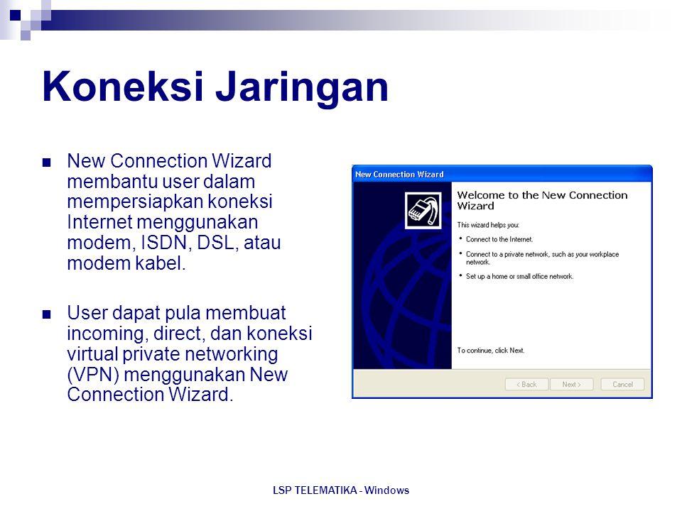 LSP TELEMATIKA - Windows Koneksi Jaringan New Connection Wizard membantu user dalam mempersiapkan koneksi Internet menggunakan modem, ISDN, DSL, atau
