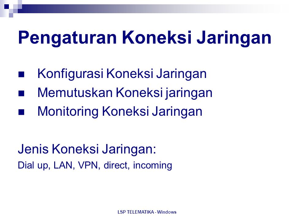 LSP TELEMATIKA - Windows Pengaturan Koneksi Jaringan Konfigurasi Koneksi Jaringan Memutuskan Koneksi jaringan Monitoring Koneksi Jaringan Jenis Koneks