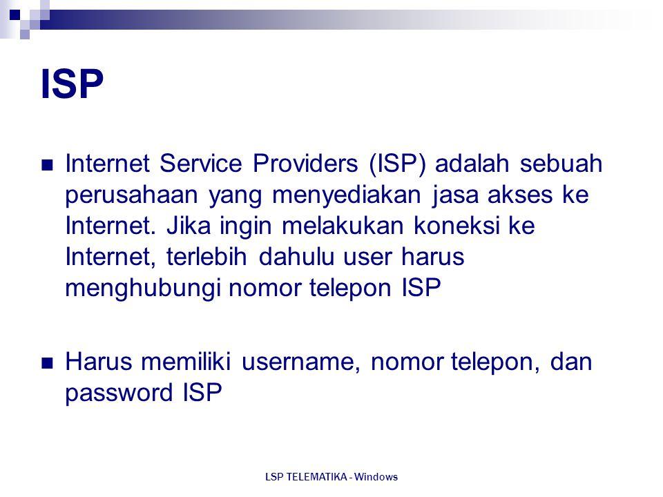 LSP TELEMATIKA - Windows ISP Internet Service Providers (ISP) adalah sebuah perusahaan yang menyediakan jasa akses ke Internet. Jika ingin melakukan k