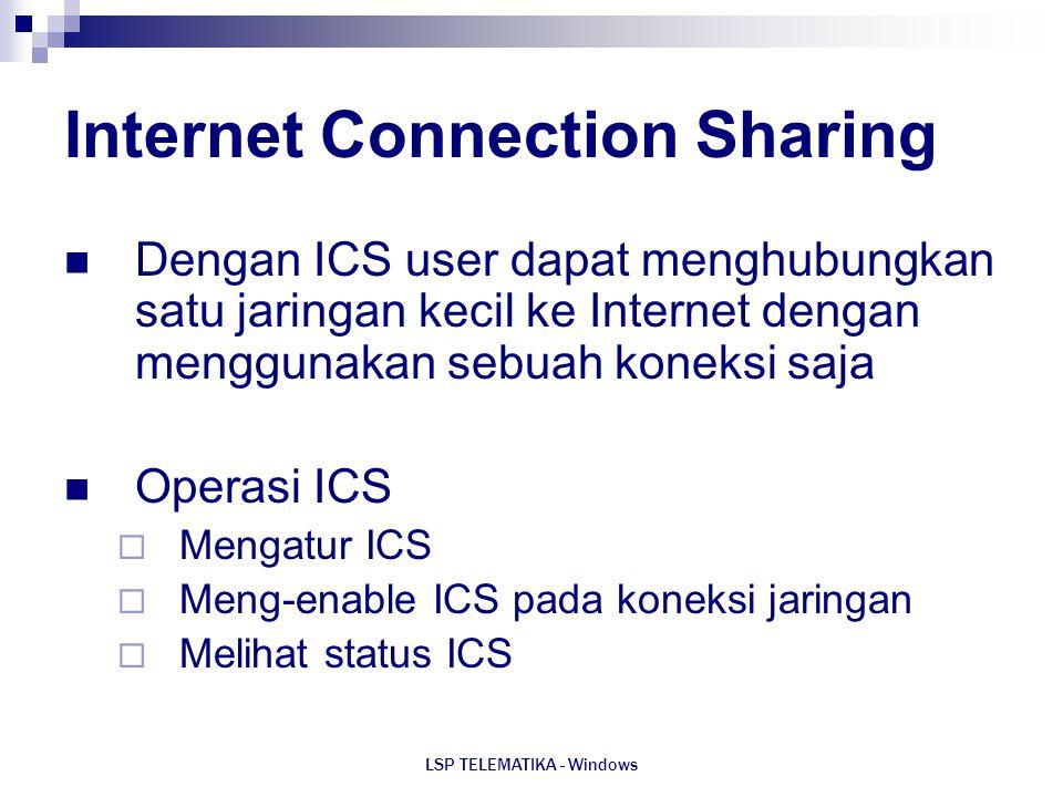 LSP TELEMATIKA - Windows Internet Connection Sharing Dengan ICS user dapat menghubungkan satu jaringan kecil ke Internet dengan menggunakan sebuah kon