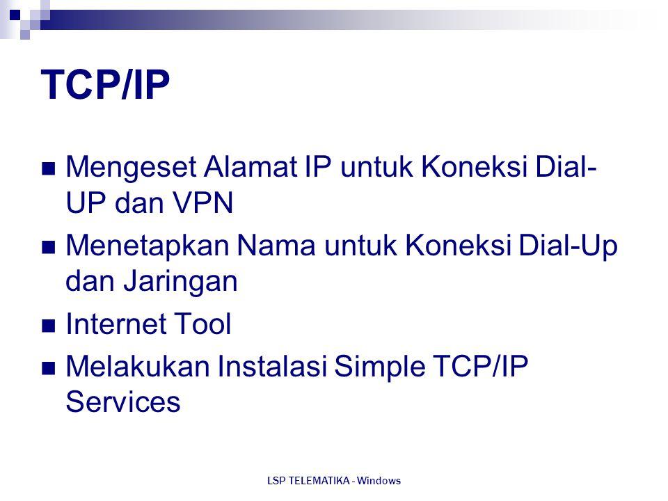 LSP TELEMATIKA - Windows TCP/IP Mengeset Alamat IP untuk Koneksi Dial- UP dan VPN Menetapkan Nama untuk Koneksi Dial-Up dan Jaringan Internet Tool Mel