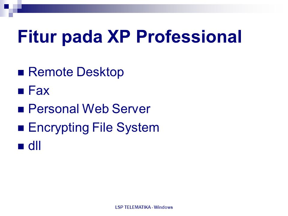 LSP TELEMATIKA - Windows Fitur pada XP Professional Remote Desktop Fax Personal Web Server Encrypting File System dll