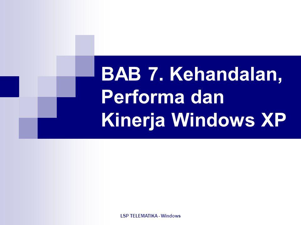 LSP TELEMATIKA - Windows BAB 7. Kehandalan, Performa dan Kinerja Windows XP