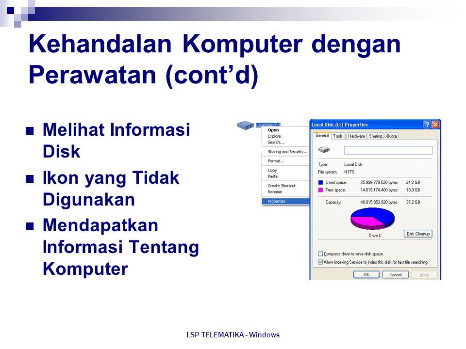 LSP TELEMATIKA - Windows Kehandalan Komputer dengan Perawatan (cont'd) Melihat Informasi Disk Ikon yang Tidak Digunakan Mendapatkan Informasi Tentang