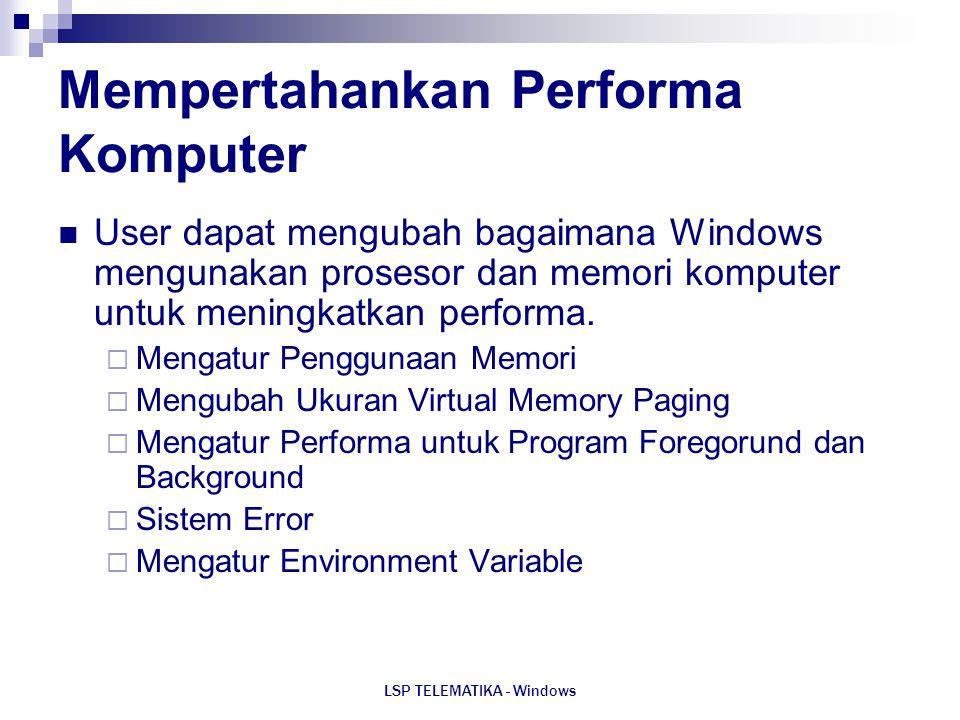 LSP TELEMATIKA - Windows Mempertahankan Performa Komputer User dapat mengubah bagaimana Windows mengunakan prosesor dan memori komputer untuk meningka
