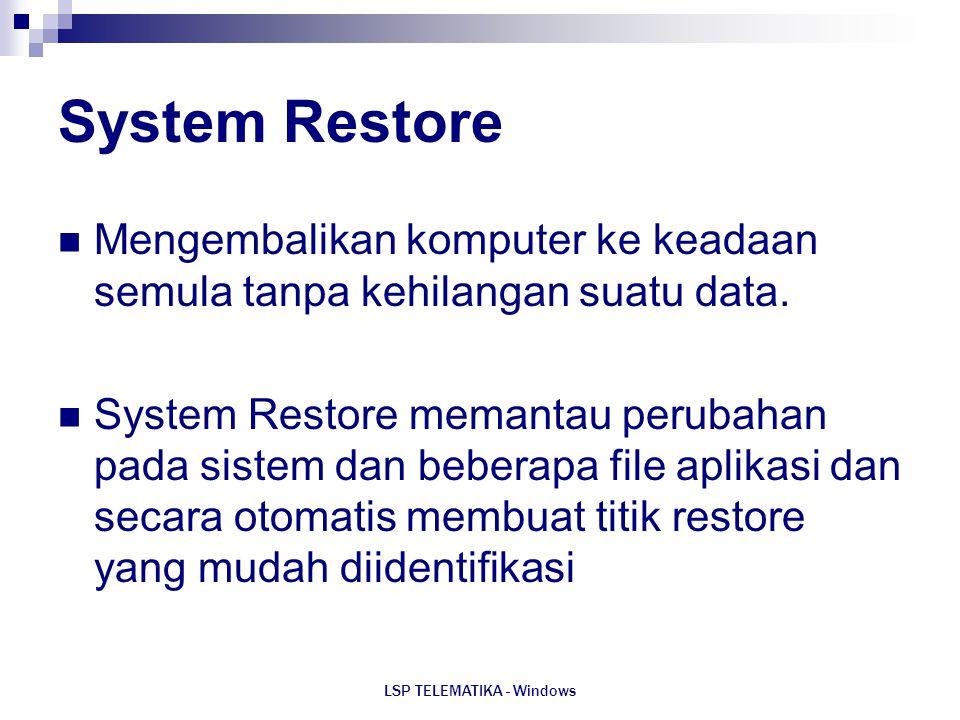 LSP TELEMATIKA - Windows System Restore Mengembalikan komputer ke keadaan semula tanpa kehilangan suatu data. System Restore memantau perubahan pada s