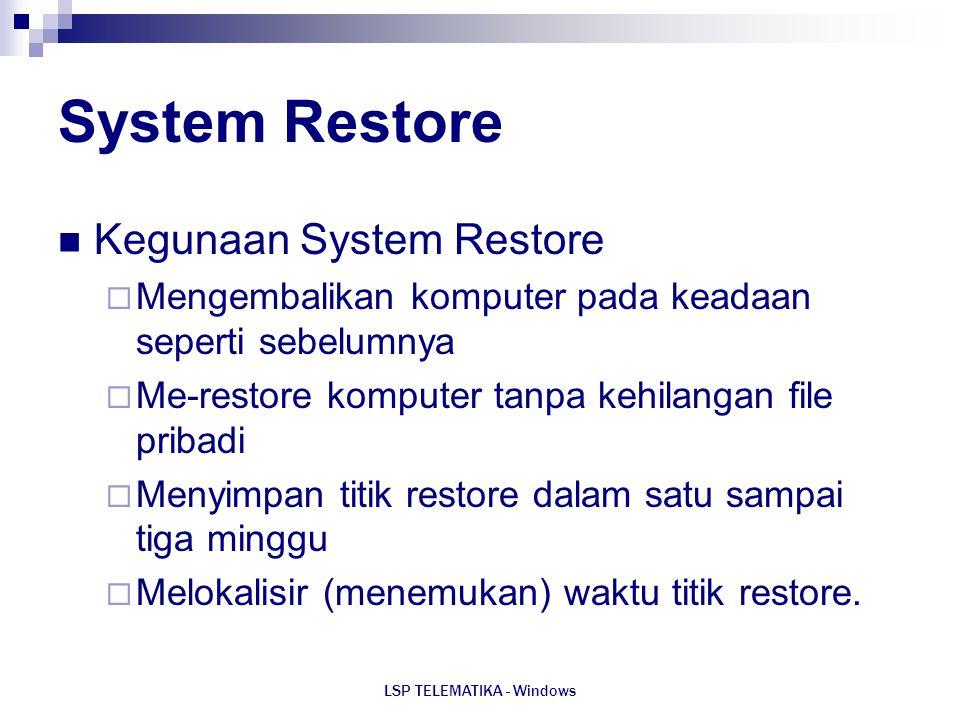 LSP TELEMATIKA - Windows System Restore Kegunaan System Restore  Mengembalikan komputer pada keadaan seperti sebelumnya  Me-restore komputer tanpa k