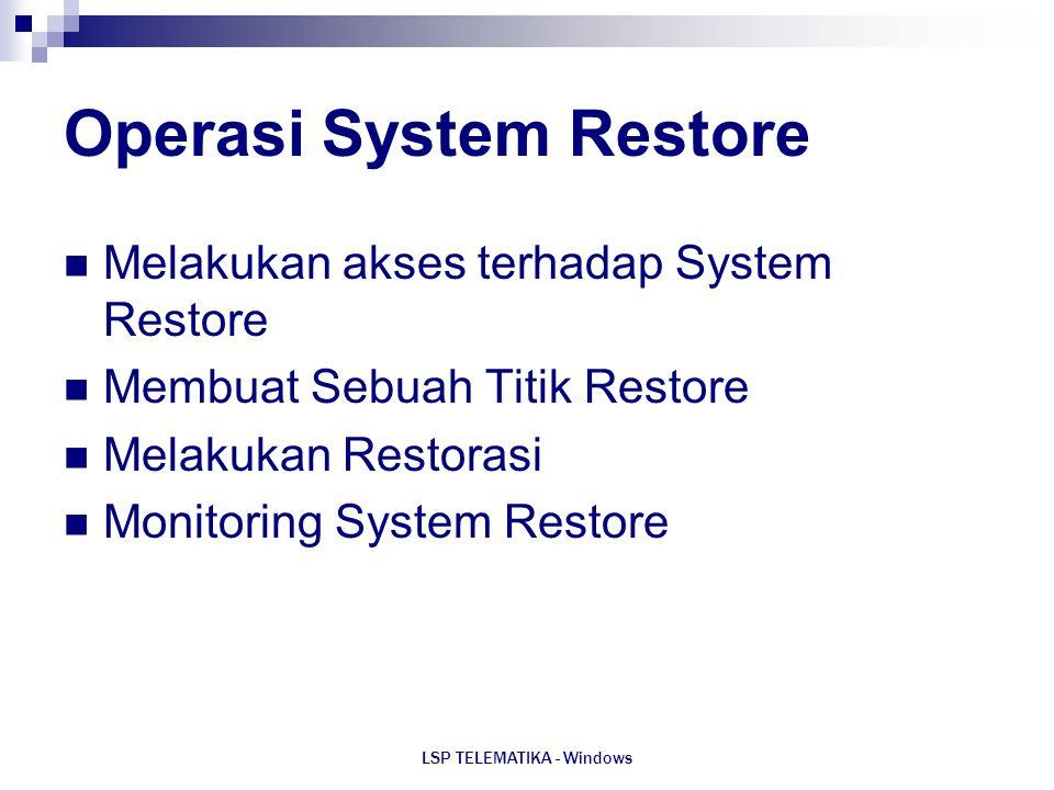 LSP TELEMATIKA - Windows Operasi System Restore Melakukan akses terhadap System Restore Membuat Sebuah Titik Restore Melakukan Restorasi Monitoring Sy