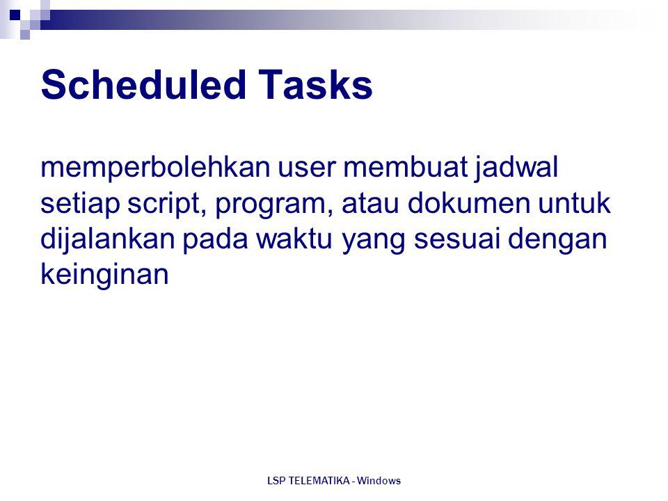 LSP TELEMATIKA - Windows Scheduled Tasks memperbolehkan user membuat jadwal setiap script, program, atau dokumen untuk dijalankan pada waktu yang sesu