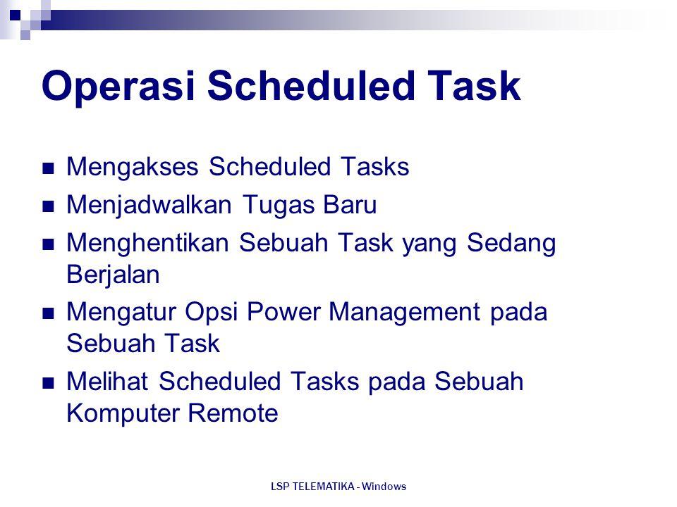 LSP TELEMATIKA - Windows Operasi Scheduled Task Mengakses Scheduled Tasks Menjadwalkan Tugas Baru Menghentikan Sebuah Task yang Sedang Berjalan Mengat