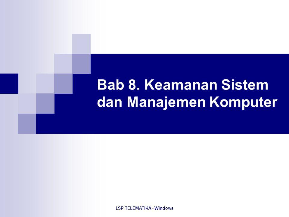 LSP TELEMATIKA - Windows Bab 8. Keamanan Sistem dan Manajemen Komputer