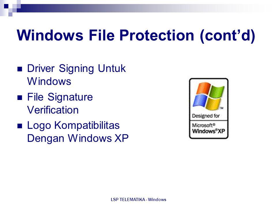LSP TELEMATIKA - Windows Windows File Protection (cont'd) Driver Signing Untuk Windows File Signature Verification Logo Kompatibilitas Dengan Windows
