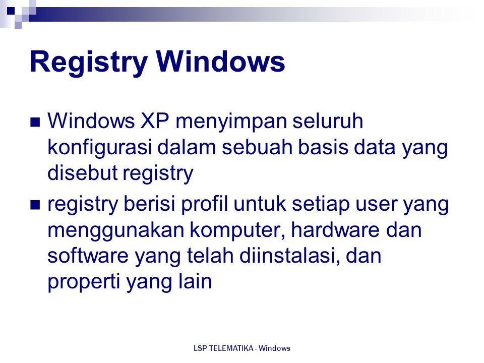 LSP TELEMATIKA - Windows Registry Windows Windows XP menyimpan seluruh konfigurasi dalam sebuah basis data yang disebut registry registry berisi profi