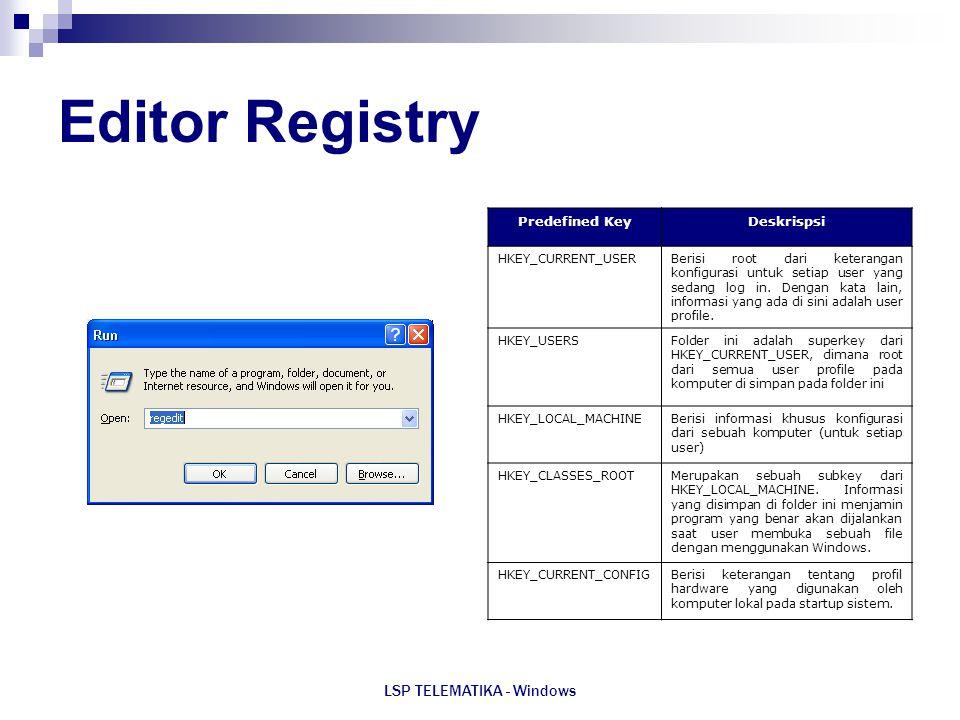 LSP TELEMATIKA - Windows Editor Registry Predefined KeyDeskrispsi HKEY_CURRENT_USERBerisi root dari keterangan konfigurasi untuk setiap user yang seda