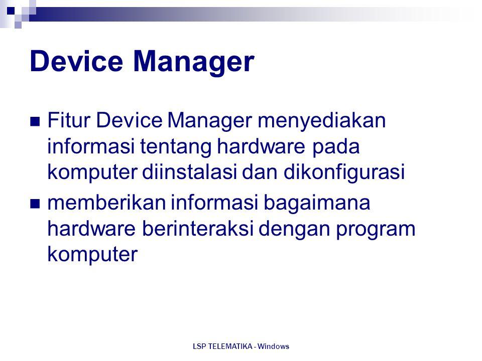LSP TELEMATIKA - Windows Device Manager Fitur Device Manager menyediakan informasi tentang hardware pada komputer diinstalasi dan dikonfigurasi member