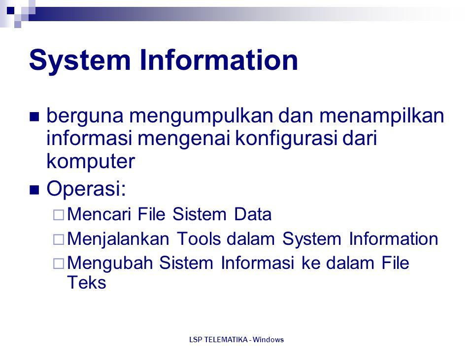 LSP TELEMATIKA - Windows System Information berguna mengumpulkan dan menampilkan informasi mengenai konfigurasi dari komputer Operasi:  Mencari File