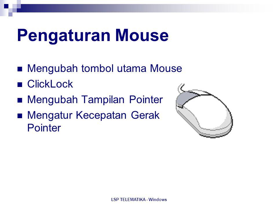 LSP TELEMATIKA - Windows Pengaturan Mouse Mengubah tombol utama Mouse ClickLock Mengubah Tampilan Pointer Mengatur Kecepatan Gerak Pointer