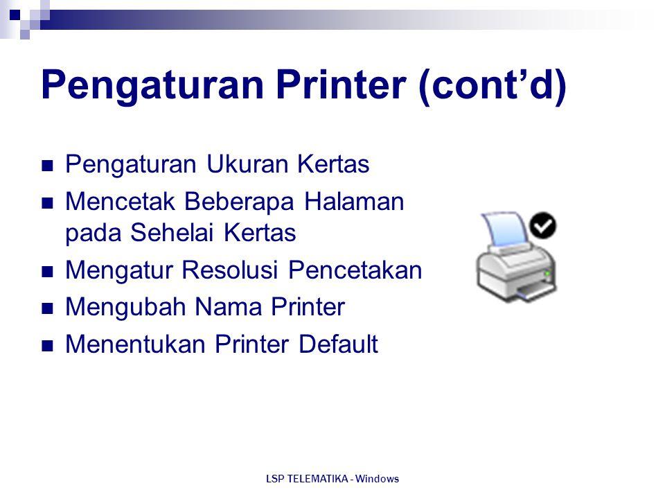 LSP TELEMATIKA - Windows Pengaturan Printer (cont'd) Pengaturan Ukuran Kertas Mencetak Beberapa Halaman pada Sehelai Kertas Mengatur Resolusi Pencetak