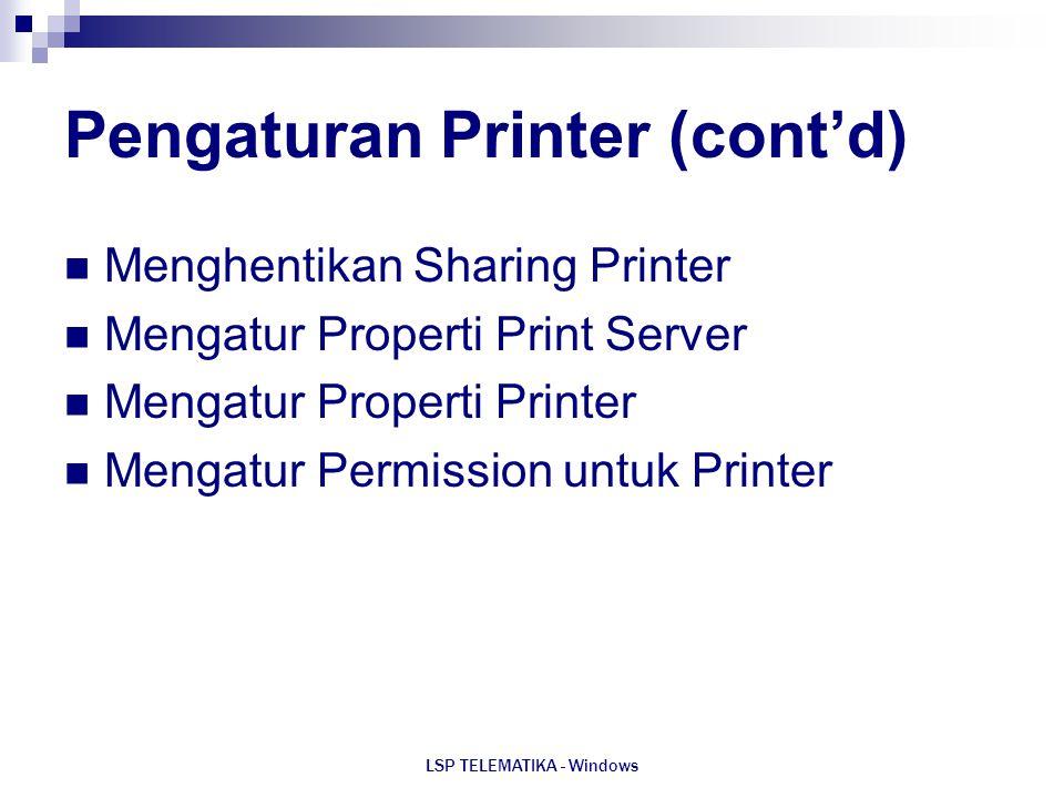 LSP TELEMATIKA - Windows Pengaturan Printer (cont'd) Menghentikan Sharing Printer Mengatur Properti Print Server Mengatur Properti Printer Mengatur Pe