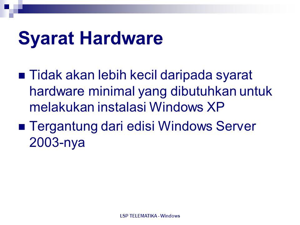 LSP TELEMATIKA - Windows Syarat Hardware Tidak akan lebih kecil daripada syarat hardware minimal yang dibutuhkan untuk melakukan instalasi Windows XP