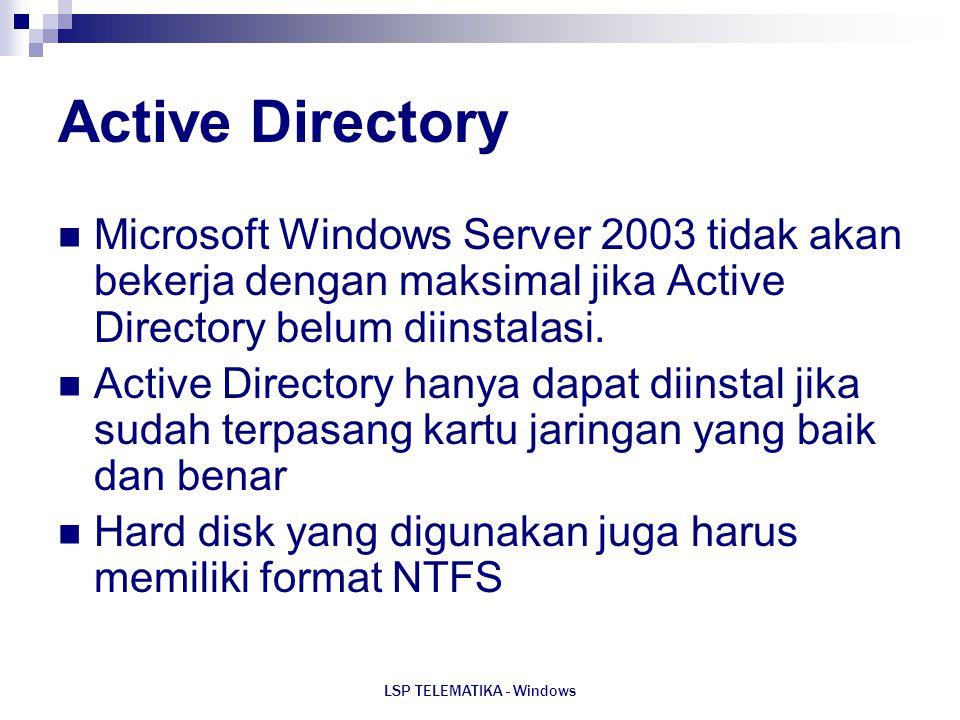 LSP TELEMATIKA - Windows Active Directory Microsoft Windows Server 2003 tidak akan bekerja dengan maksimal jika Active Directory belum diinstalasi. Ac