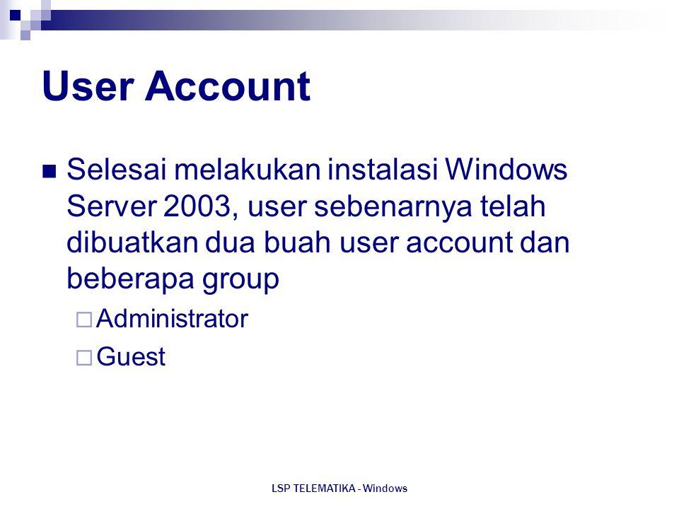 LSP TELEMATIKA - Windows User Account Selesai melakukan instalasi Windows Server 2003, user sebenarnya telah dibuatkan dua buah user account dan beber