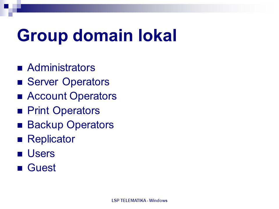 LSP TELEMATIKA - Windows Group domain lokal Administrators Server Operators Account Operators Print Operators Backup Operators Replicator Users Guest