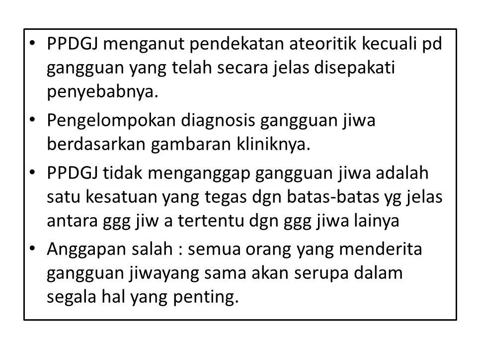PPDGJ menganut pendekatan ateoritik kecuali pd gangguan yang telah secara jelas disepakati penyebabnya. Pengelompokan diagnosis gangguan jiwa berdasar