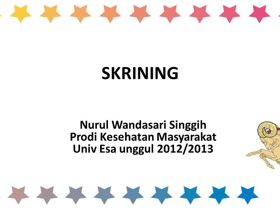 SKRINING Nurul Wandasari Singgih Prodi Kesehatan Masyarakat Univ Esa unggul 2012/2013