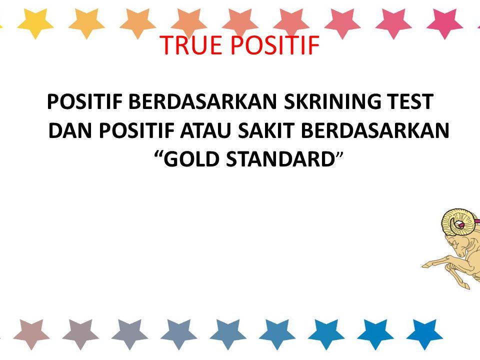 """TRUE POSITIF POSITIF BERDASARKAN SKRINING TEST DAN POSITIF ATAU SAKIT BERDASARKAN """"GOLD STANDARD """""""