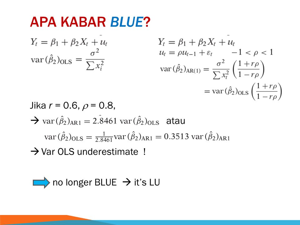 APA KABAR BLUE? Jika r = 0.6,  = 0.8,  atau  Var OLS underestimate ! no longer BLUE  it's LU