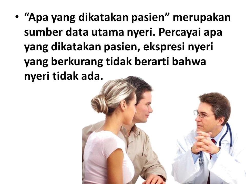 Apa yang dikatakan pasien merupakan sumber data utama nyeri.