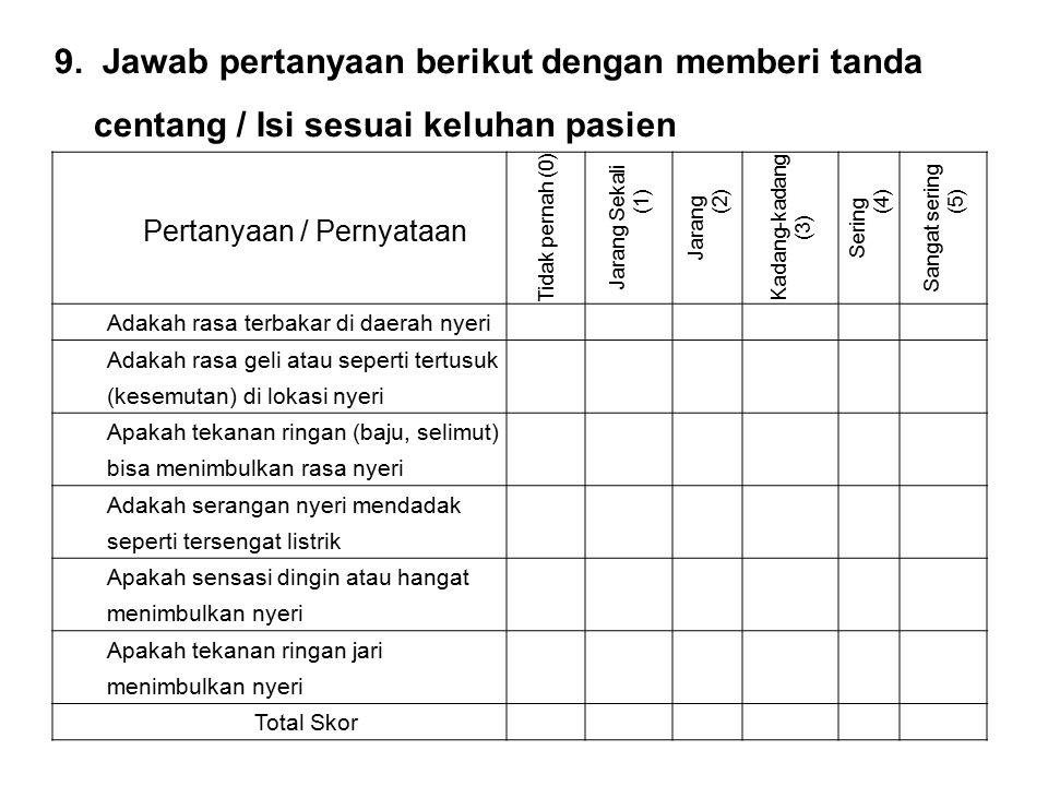 9. Jawab pertanyaan berikut dengan memberi tanda centang / Isi sesuai keluhan pasien Pertanyaan / Pernyataan Tidak pernah (0) Jarang Sekali (1) Jarang