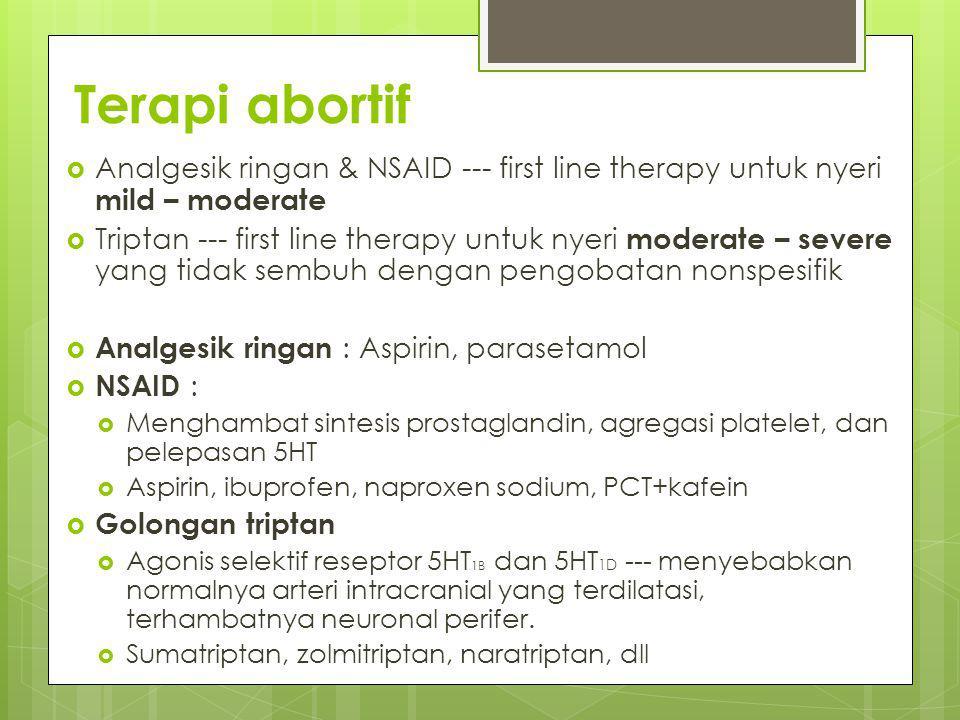 Terapi abortif  Analgesik ringan & NSAID --- first line therapy untuk nyeri mild – moderate  Triptan --- first line therapy untuk nyeri moderate – s