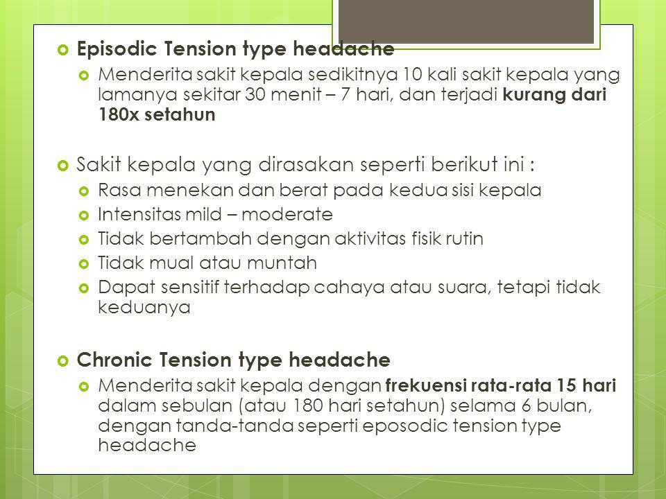  Episodic Tension type headache  Menderita sakit kepala sedikitnya 10 kali sakit kepala yang lamanya sekitar 30 menit – 7 hari, dan terjadi kurang d