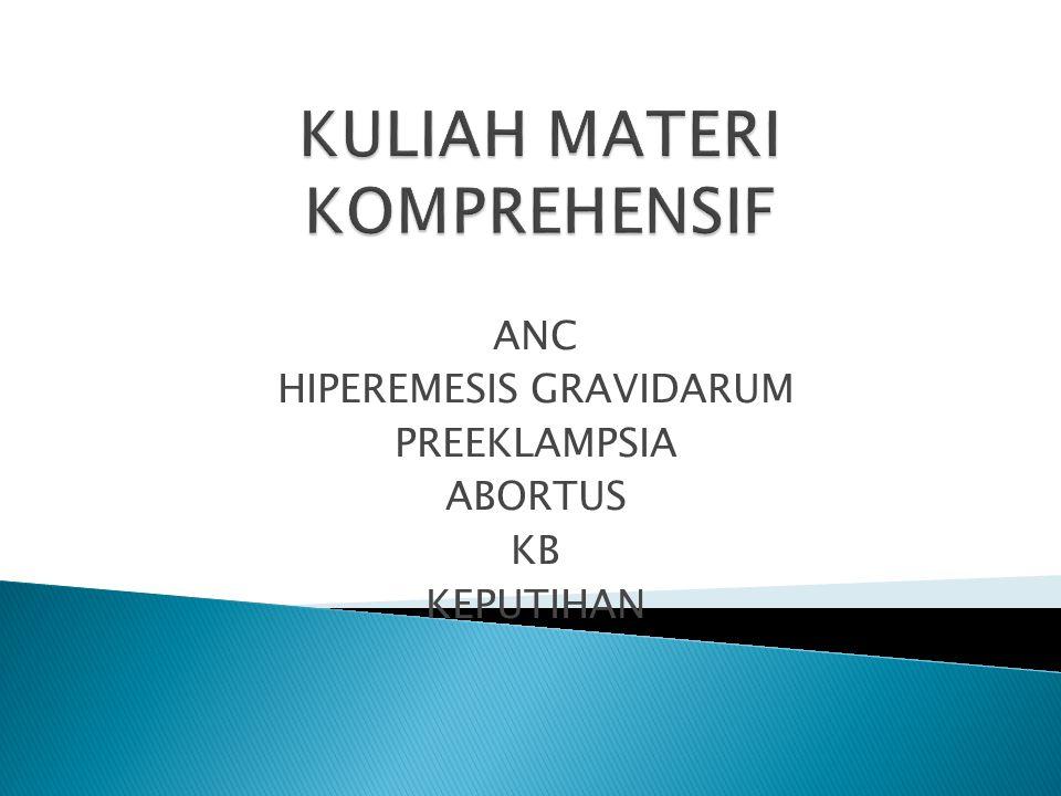 ANC HIPEREMESIS GRAVIDARUM PREEKLAMPSIA ABORTUS KB KEPUTIHAN