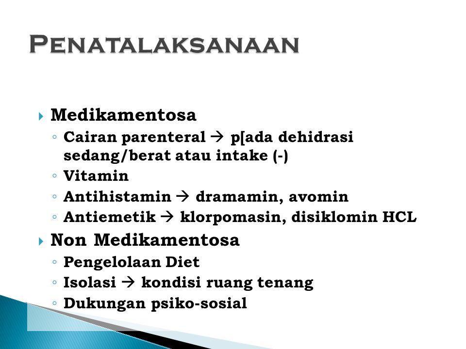  Medikamentosa ◦ Cairan parenteral  p[ada dehidrasi sedang/berat atau intake (-) ◦ Vitamin ◦ Antihistamin  dramamin, avomin ◦ Antiemetik  klorpoma