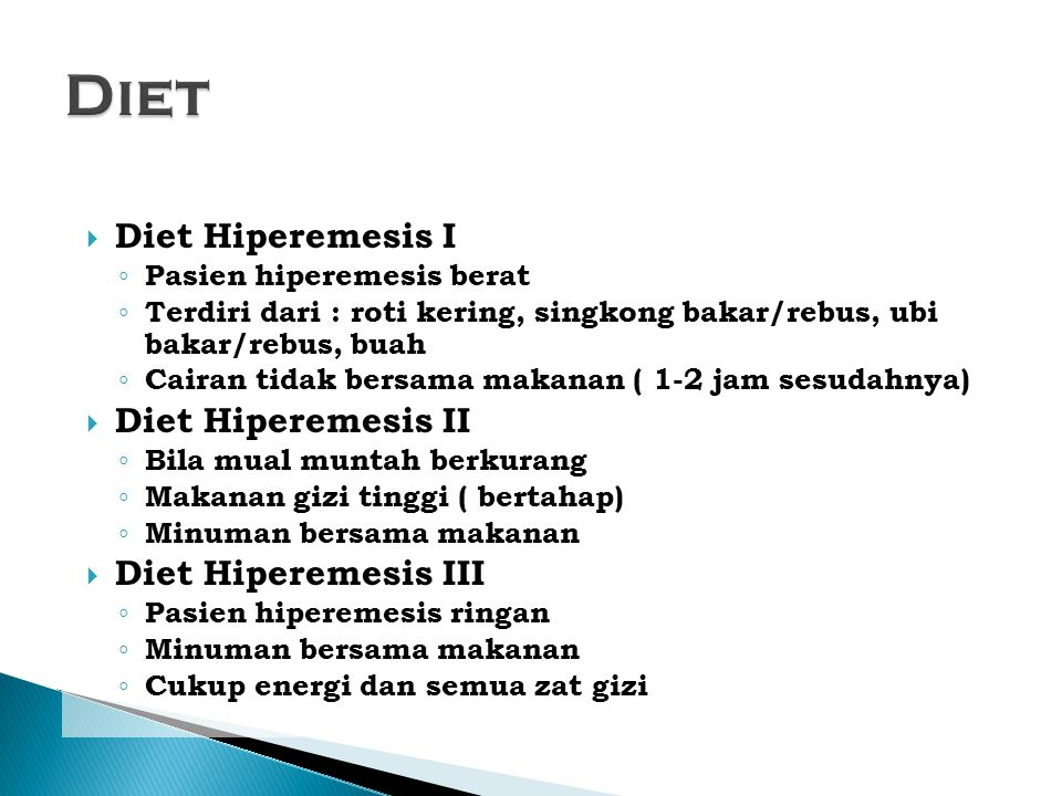  Diet Hiperemesis I ◦ Pasien hiperemesis berat ◦ Terdiri dari : roti kering, singkong bakar/rebus, ubi bakar/rebus, buah ◦ Cairan tidak bersama makan