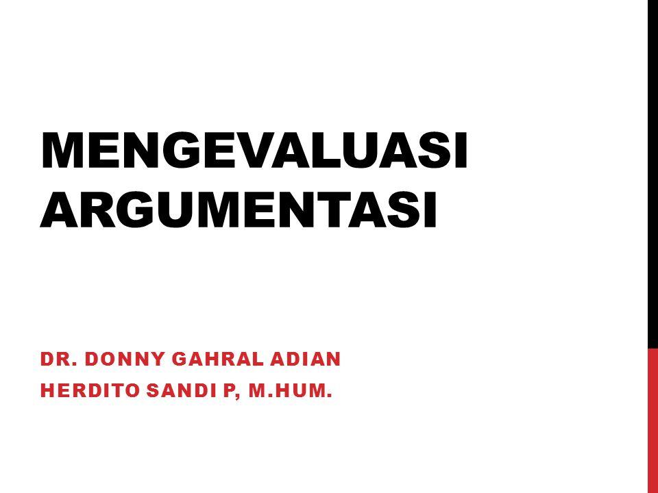 MENGEVALUASI ARGUMENTASI DR. DONNY GAHRAL ADIAN HERDITO SANDI P, M.HUM.