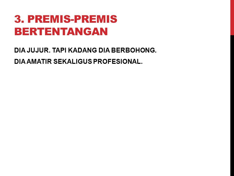 3. PREMIS-PREMIS BERTENTANGAN DIA JUJUR. TAPI KADANG DIA BERBOHONG. DIA AMATIR SEKALIGUS PROFESIONAL.
