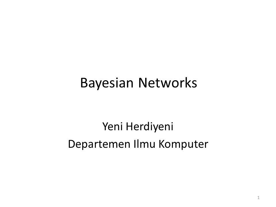 Bayesian Networks Yeni Herdiyeni Departemen Ilmu Komputer 1