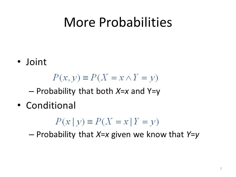 More Probabilities Joint – Probability that both X=x and Y=y Conditional – Probability that X=x given we know that Y=y 7